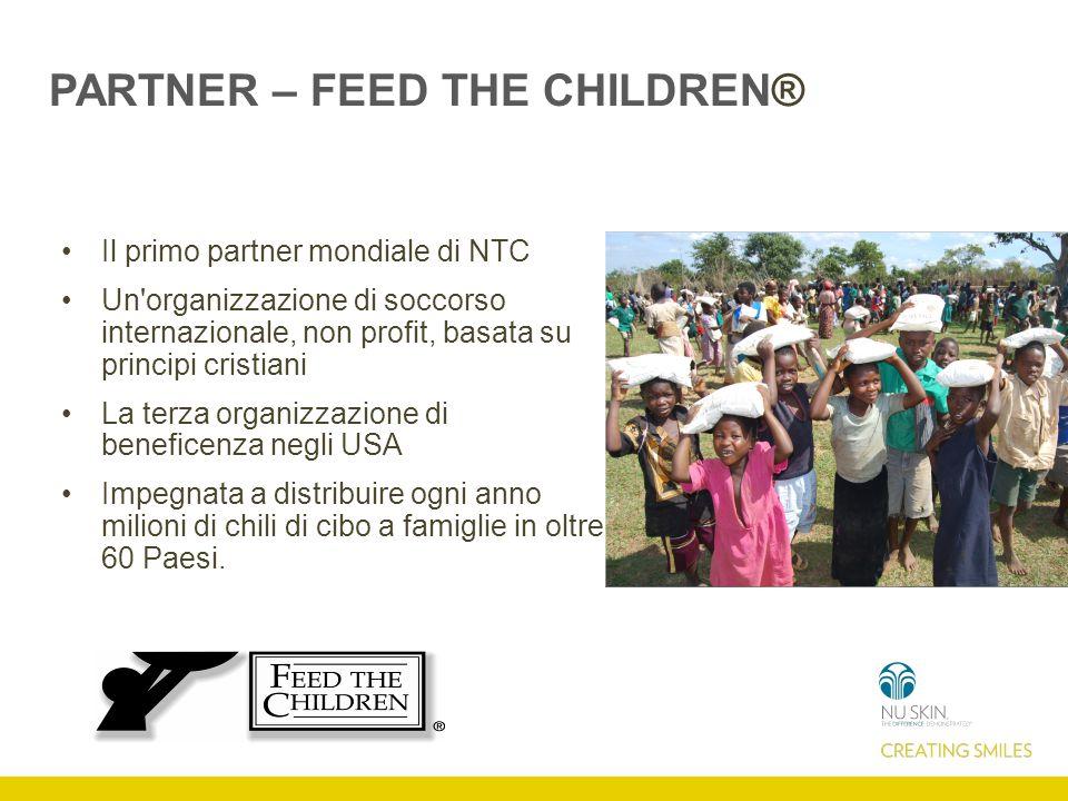 PARTNER – FEED THE CHILDREN® Il primo partner mondiale di NTC Un organizzazione di soccorso internazionale, non profit, basata su principi cristiani La terza organizzazione di beneficenza negli USA Impegnata a distribuire ogni anno milioni di chili di cibo a famiglie in oltre 60 Paesi.