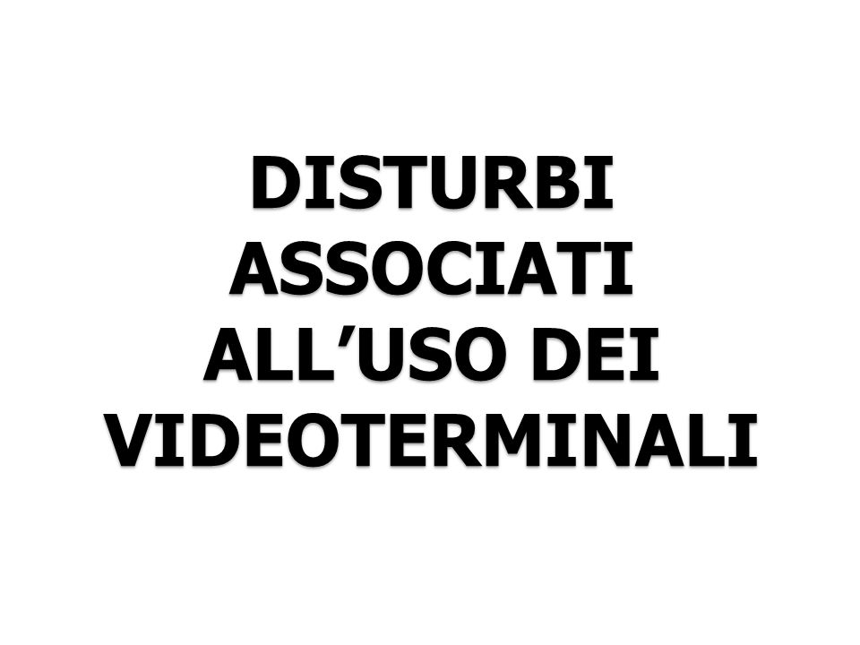 DISTURBI ASSOCIATI ALL'USO DEI VIDEOTERMINALI