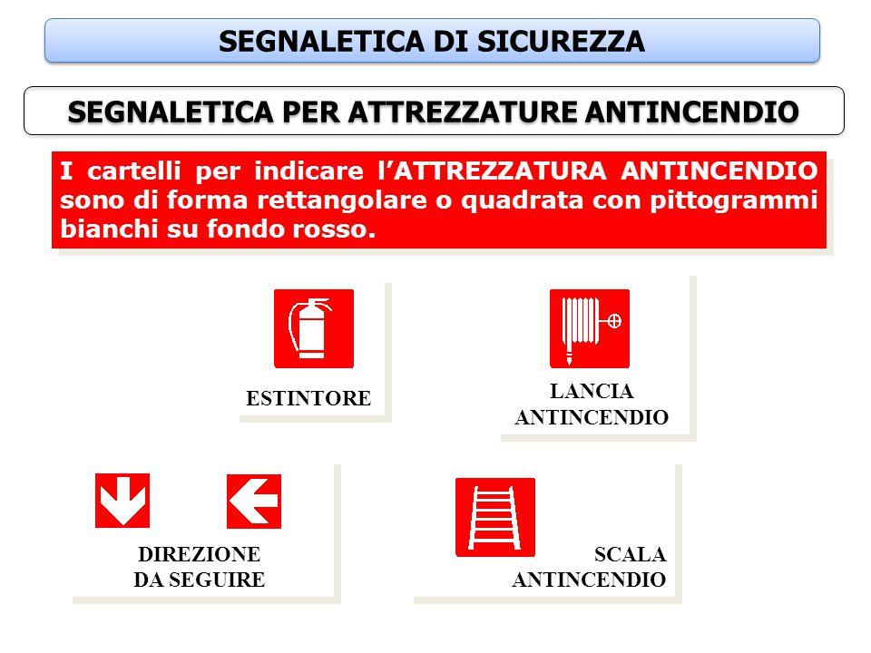 SEGNALETICA DI SICUREZZA SEGNALETICA PER ATTREZZATURE ANTINCENDIO I cartelli per indicare l'ATTREZZATURA ANTINCENDIO sono di forma rettangolare o quad
