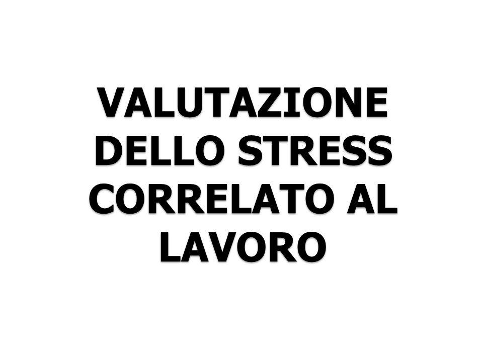 VALUTAZIONE DELLO STRESS CORRELATO AL LAVORO