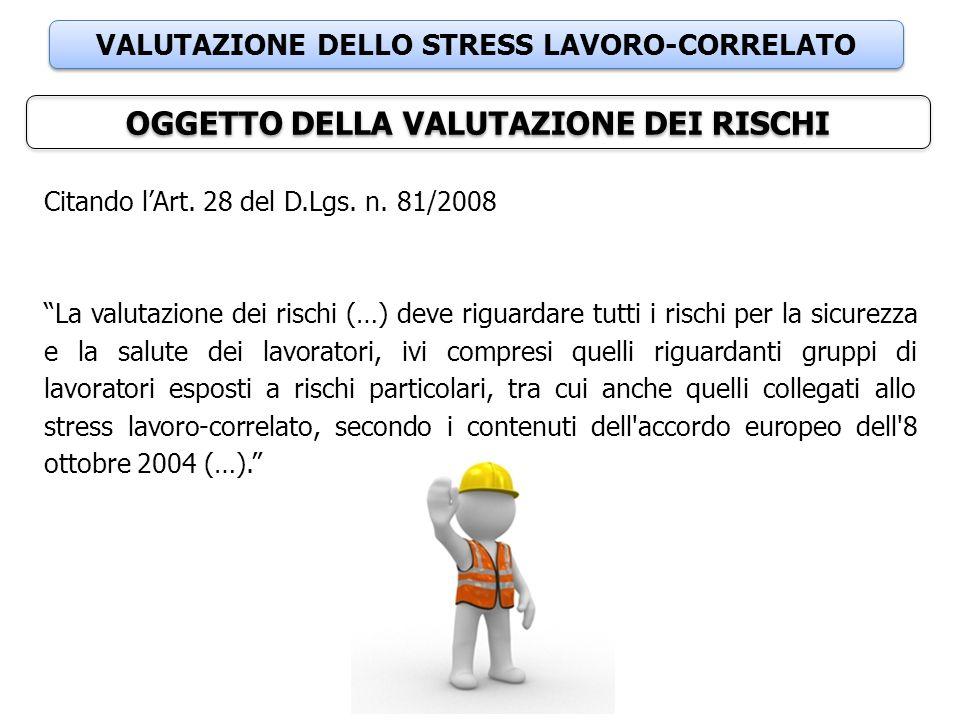 """VALUTAZIONE DELLO STRESS LAVORO-CORRELATO OGGETTO DELLA VALUTAZIONE DEI RISCHI Citando l'Art. 28 del D.Lgs. n. 81/2008 """"La valutazione dei rischi (…)"""
