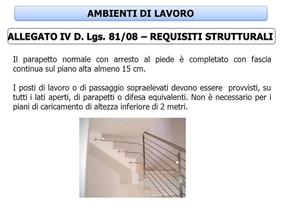 AMBIENTI DI LAVORO ALLEGATO IV D. Lgs. 81/08 – REQUISITI STRUTTURALI Il parapetto normale con arresto al piede è completato con fascia continua sul pi