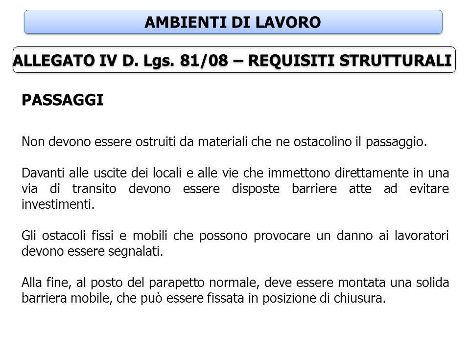 AMBIENTI DI LAVORO ALLEGATO IV D. Lgs. 81/08 – REQUISITI STRUTTURALI PASSAGGI Non devono essere ostruiti da materiali che ne ostacolino il passaggio.