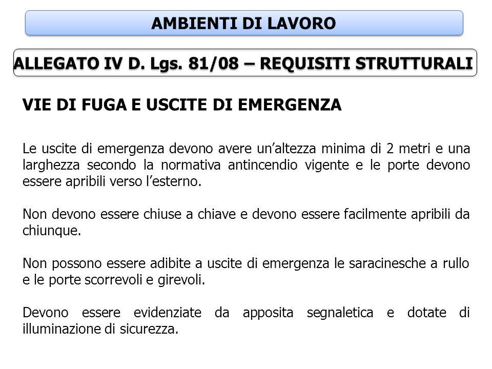 AMBIENTI DI LAVORO ALLEGATO IV D. Lgs. 81/08 – REQUISITI STRUTTURALI VIE DI FUGA E USCITE DI EMERGENZA Le uscite di emergenza devono avere un'altezza