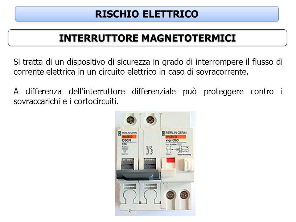 RISCHIO ELETTRICO INTERRUTTORE MAGNETOTERMICI Si tratta di un dispositivo di sicurezza in grado di interrompere il flusso di corrente elettrica in un
