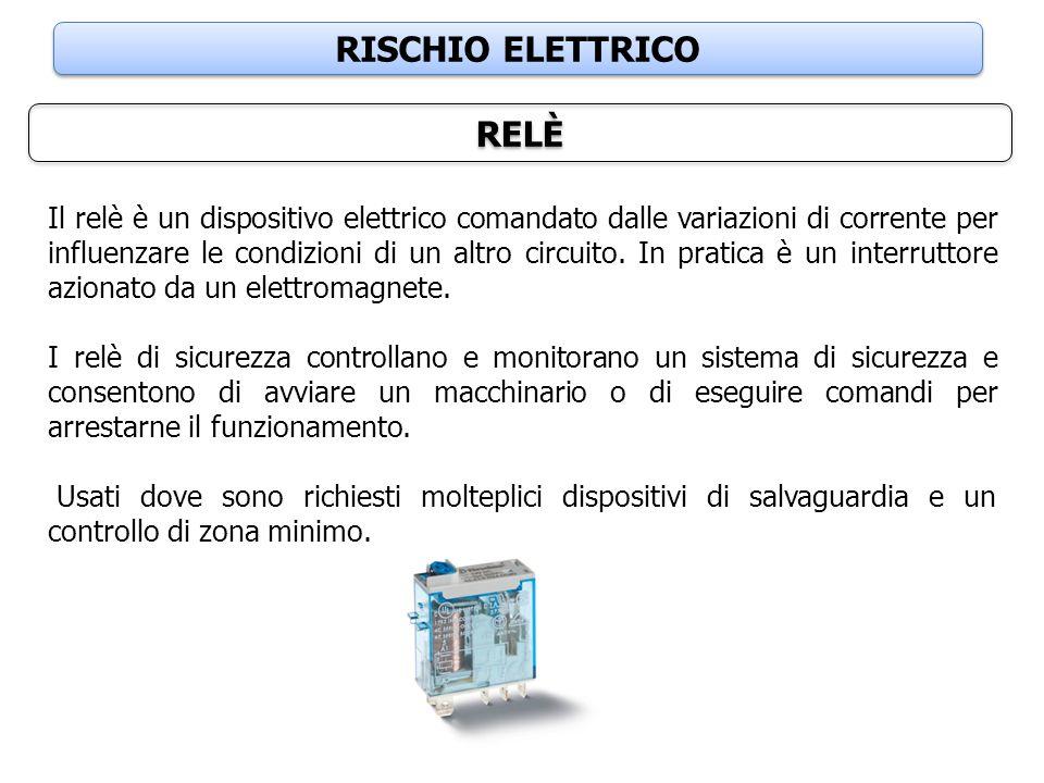 RISCHIO ELETTRICO RELÈ Il relè è un dispositivo elettrico comandato dalle variazioni di corrente per influenzare le condizioni di un altro circuito. I