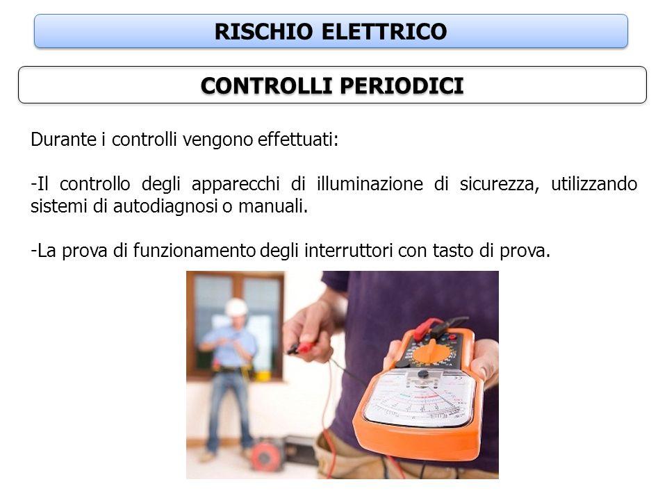 RISCHIO ELETTRICO CONTROLLI PERIODICI Durante i controlli vengono effettuati: -Il controllo degli apparecchi di illuminazione di sicurezza, utilizzand
