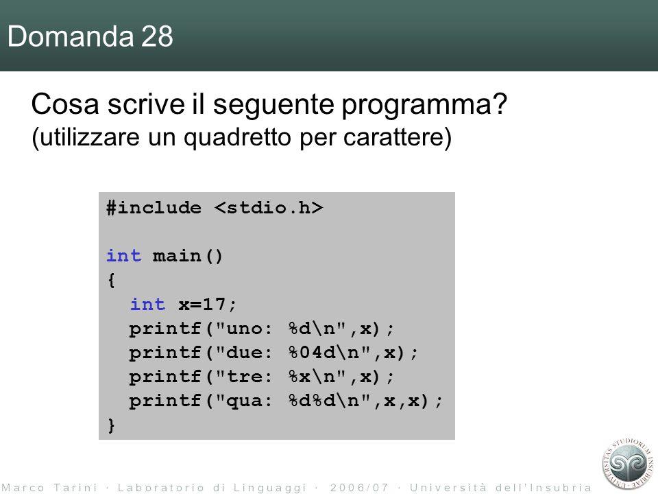 M a r c o T a r i n i ‧ L a b o r a t o r i o d i L i n g u a g g i ‧ 2 0 0 6 / 0 7 ‧ U n i v e r s i t à d e l l ' I n s u b r i a Domanda 28 Cosa scrive il seguente programma.