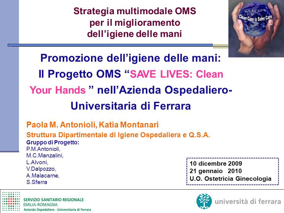 """Promozione dell'igiene delle mani: Il Progetto OMS """" SAVE LIVES: Clean Your Hands """" nell'Azienda Ospedaliero- Universitaria di Ferrara Paola M. Antoni"""