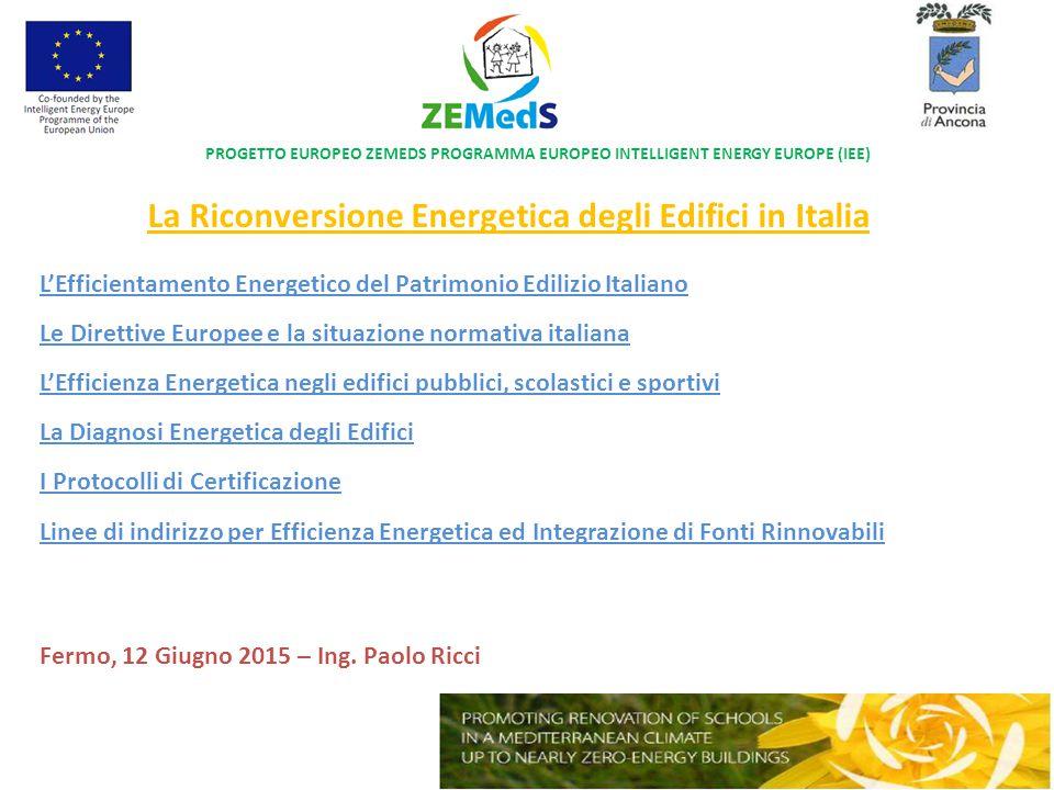 PROGETTO EUROPEO ZEMEDS PROGRAMMA EUROPEO INTELLIGENT ENERGY EUROPE (IEE) La Riconversione Energetica degli Edifici in Italia Le Direttive Europee e l