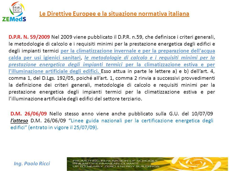 Ing. Paolo Ricci Le Direttive Europee e la situazione normativa italiana D.P.R. N. 59/2009 Nel 2009 viene pubblicato il D.P.R. n.59, che definisce i c