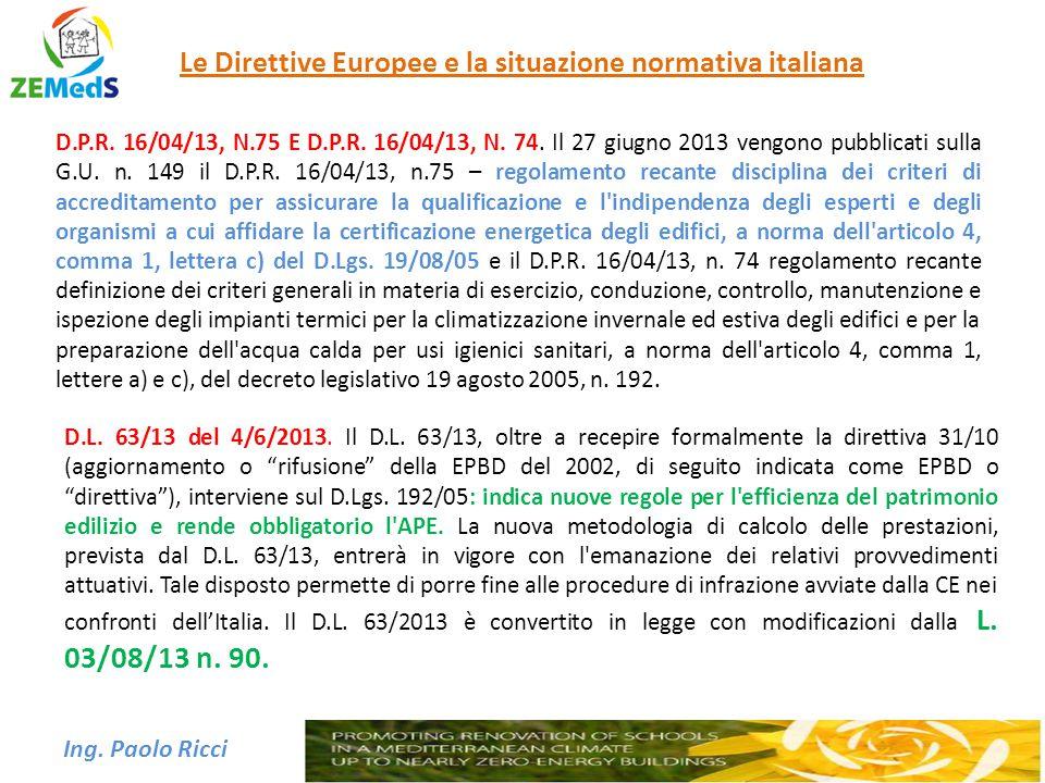 Ing. Paolo Ricci Le Direttive Europee e la situazione normativa italiana D.L. 63/13 del 4/6/2013. Il D.L. 63/13, oltre a recepire formalmente la diret