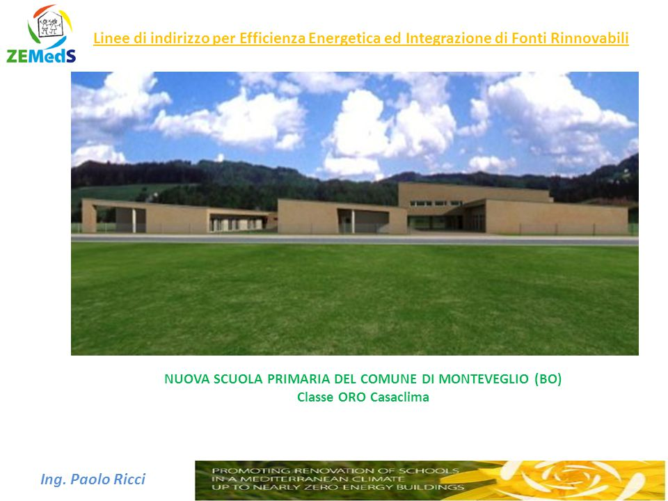 Ing. Paolo Ricci Linee di indirizzo per Efficienza Energetica ed Integrazione di Fonti Rinnovabili NUOVA SCUOLA PRIMARIA DEL COMUNE DI MONTEVEGLIO (BO