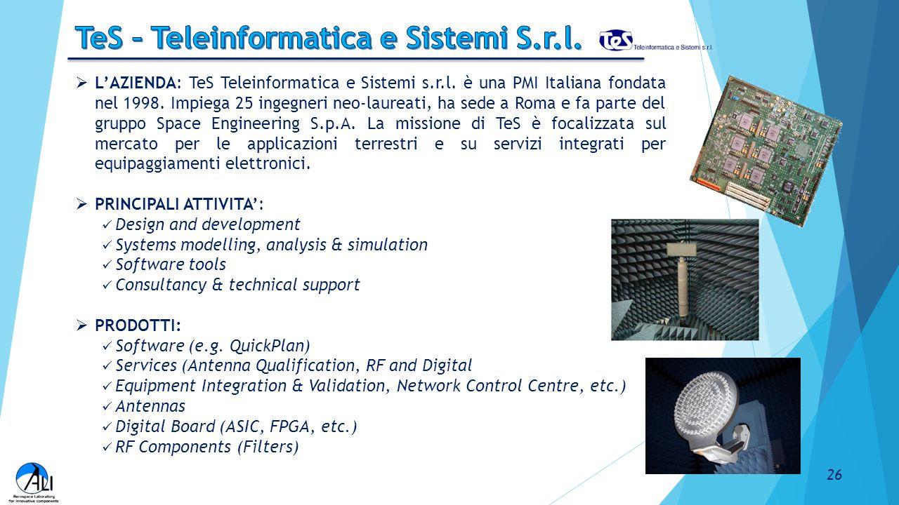  L'AZIENDA: TeS Teleinformatica e Sistemi s.r.l. è una PMI Italiana fondata nel 1998. Impiega 25 ingegneri neo-laureati, ha sede a Roma e fa parte de