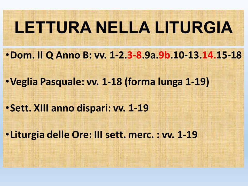 LETTURA NELLA LITURGIA Dom. II Q Anno B: vv. 1-2.3-8.9a.9b.10-13.14.15-18 Veglia Pasquale: vv.