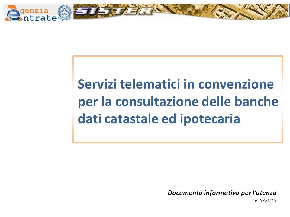 Servizi telematici in convenzione per la consultazione delle banche dati catastale ed ipotecaria Documento informativo per l'utenza v. 5/2015