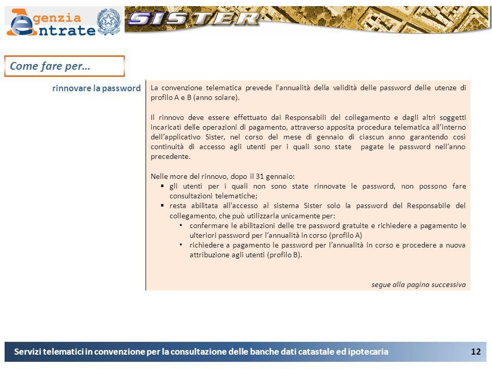 12 Come fare per… Servizi telematici in convenzione per la consultazione delle banche dati catastale ed ipotecaria rinnovare la password La convenzion