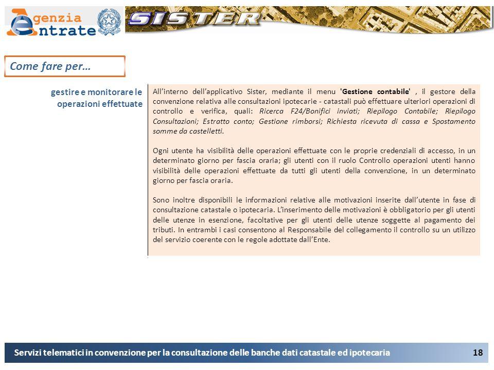 18 Come fare per… Servizi telematici in convenzione per la consultazione delle banche dati catastale ed ipotecaria gestire e monitorare le operazioni