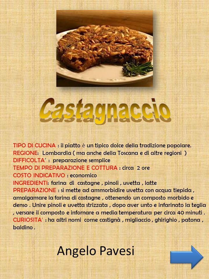 TIPO DI CUCINA : il piatto è un tipico dolce della tradizione popolare. REGIONE: Lombardia ( ma anche della Toscana e di altre regioni ) DIFFICOLTA '