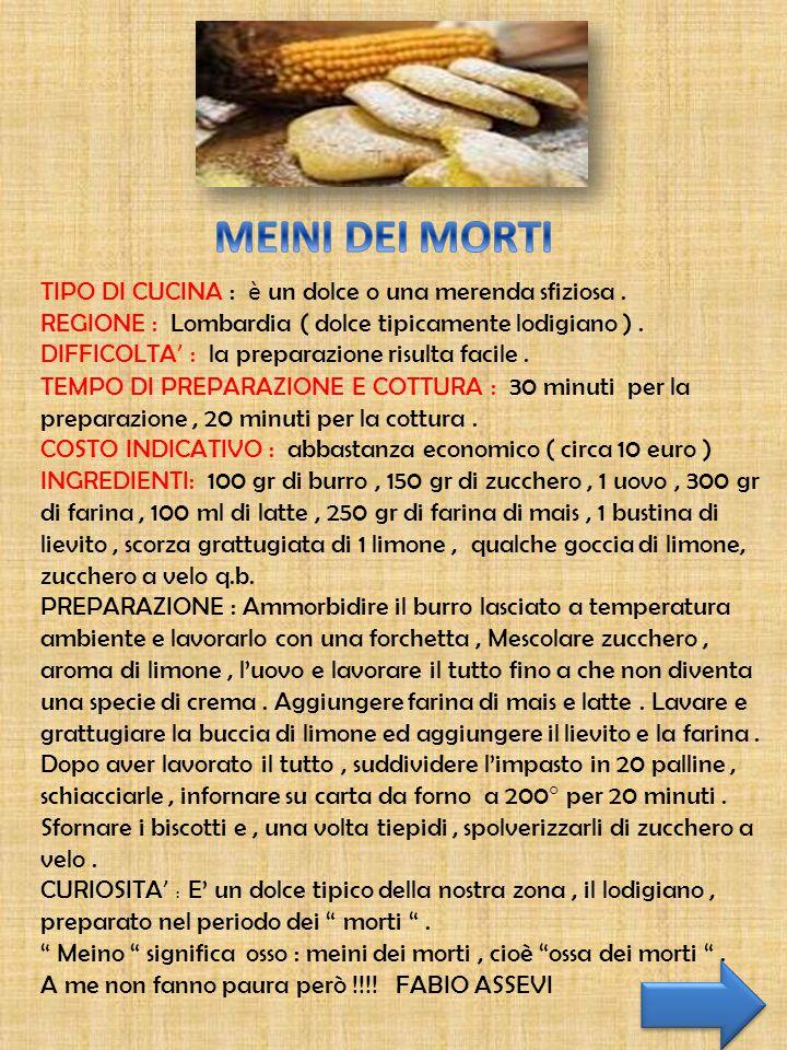 TIPO DI CUCINA : è un dolce o una merenda sfiziosa. REGIONE : Lombardia ( dolce tipicamente lodigiano ). DIFFICOLTA ' : la preparazione risulta facile