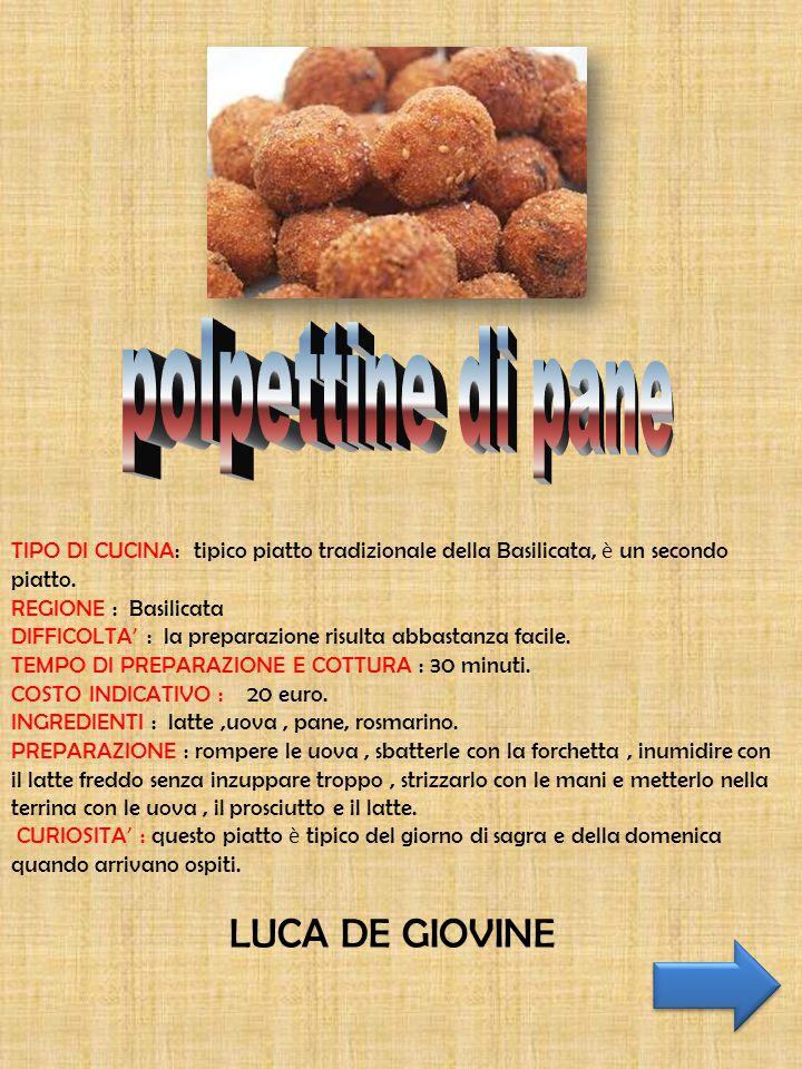 TIPO DI CUCINA: tipico piatto tradizionale della Basilicata, è un secondo piatto. REGIONE : Basilicata DIFFICOLTA ' : la preparazione risulta abbastan