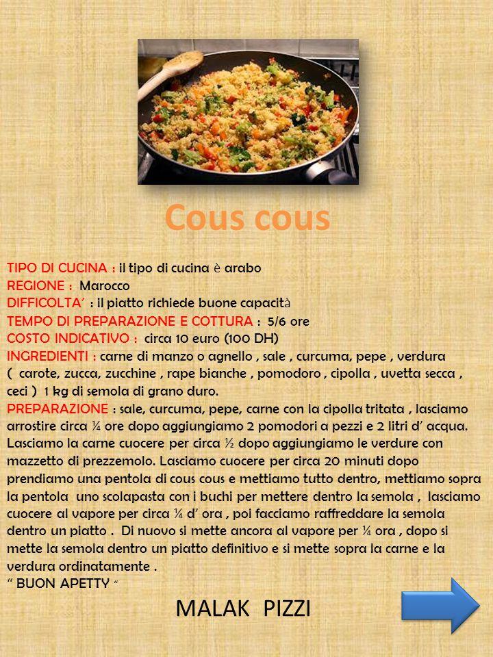Cous cous TIPO DI CUCINA : il tipo di cucina è arabo REGIONE : Marocco DIFFICOLTA ' : il piatto richiede buone capacit à TEMPO DI PREPARAZIONE E COTTU
