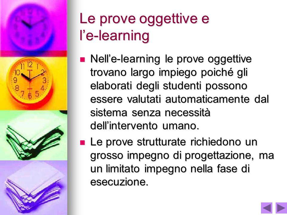 Le prove oggettive e l'e-learning Nell'e-learning le prove oggettive trovano largo impiego poiché gli elaborati degli studenti possono essere valutati