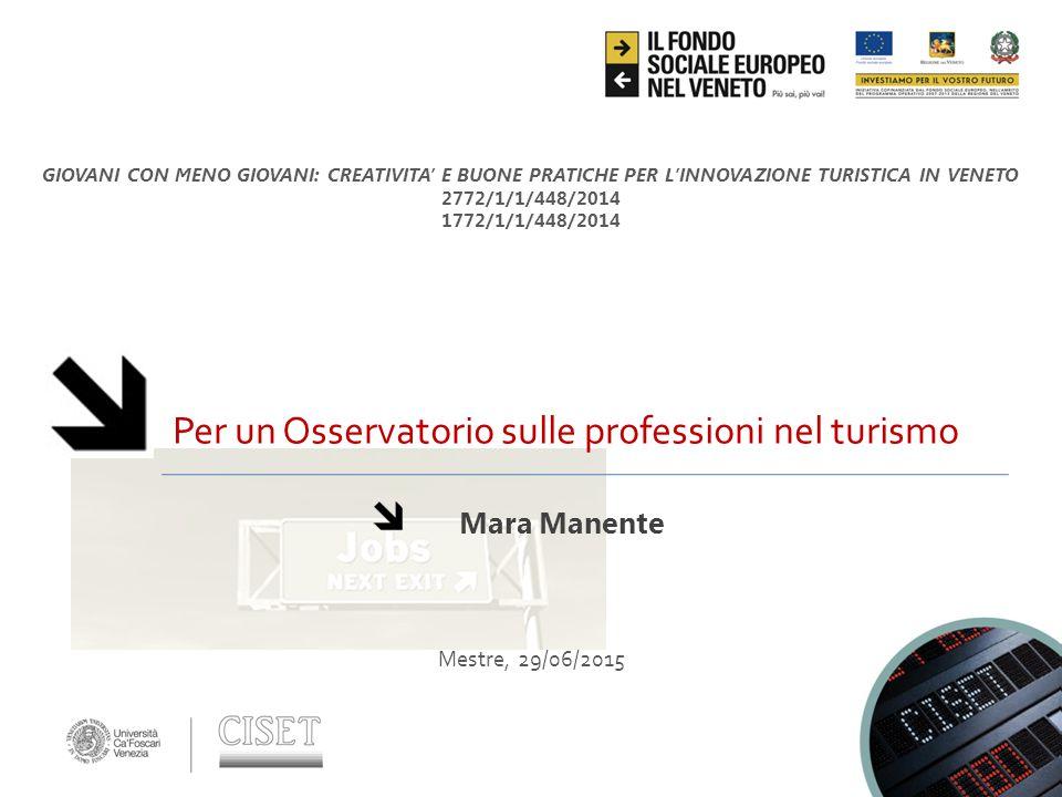 Per un Osservatorio sulle professioni nel turismo Mara Manente Mestre, 29/06/2015 GIOVANI CON MENO GIOVANI: CREATIVITA' E BUONE PRATICHE PER L'INNOVAZ