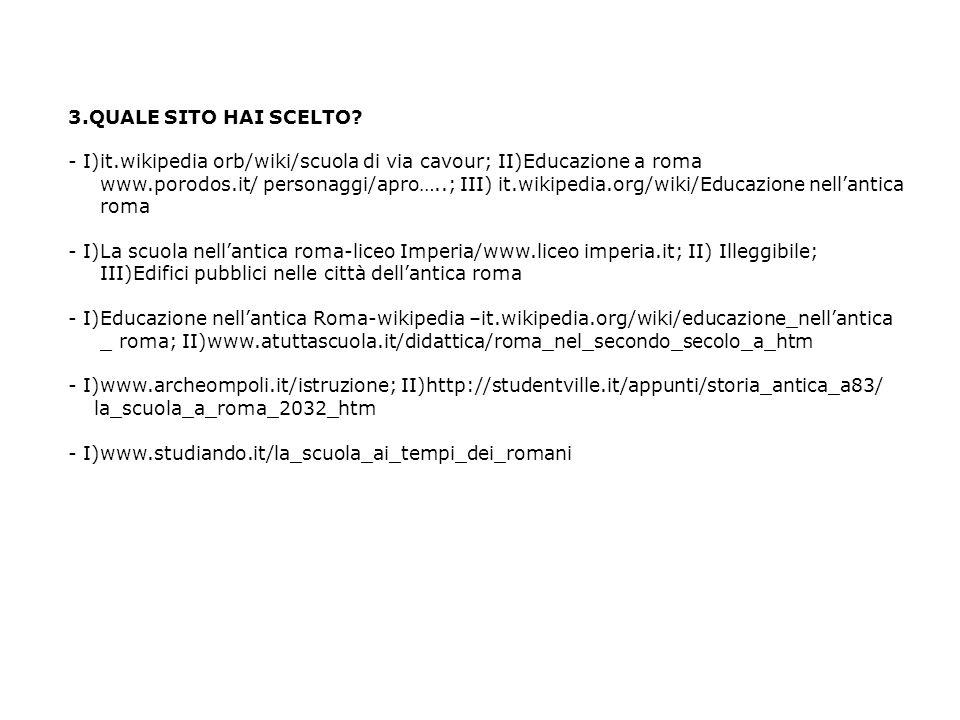 3.QUALE SITO HAI SCELTO? - I)it.wikipedia orb/wiki/scuola di via cavour; II)Educazione a roma www.porodos.it/ personaggi/apro…..; III) it.wikipedia.or