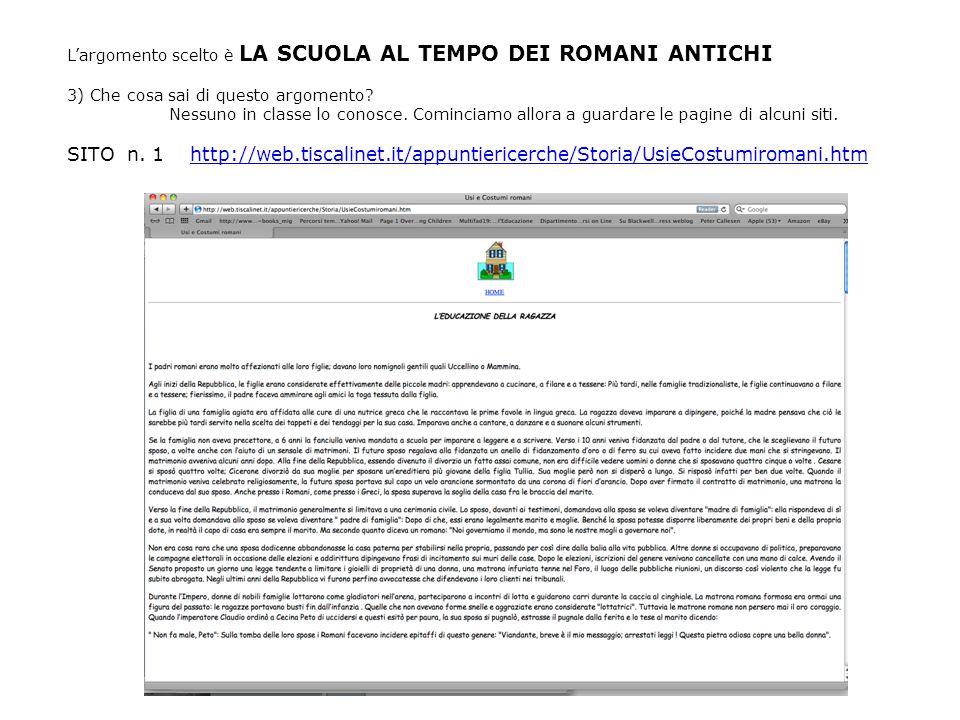 L'argomento scelto è LA SCUOLA AL TEMPO DEI ROMANI ANTICHI 3) Che cosa sai di questo argomento? Nessuno in classe lo conosce. Cominciamo allora a guar