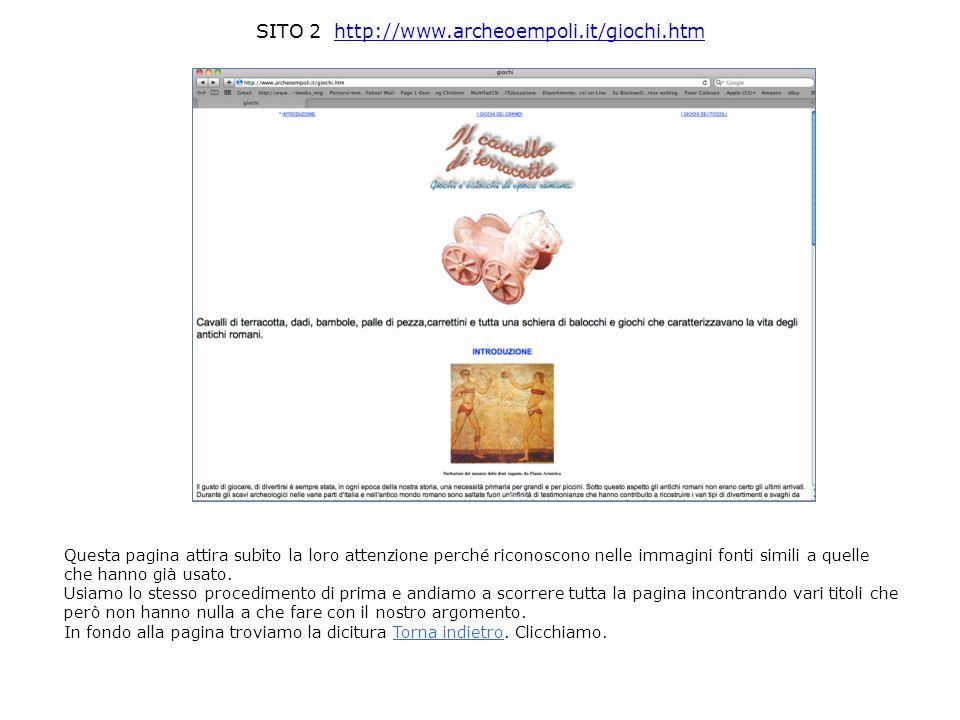 SITO 2 http://www.archeoempoli.it/giochi.htmhttp://www.archeoempoli.it/giochi.htm Questa pagina attira subito la loro attenzione perché riconoscono ne