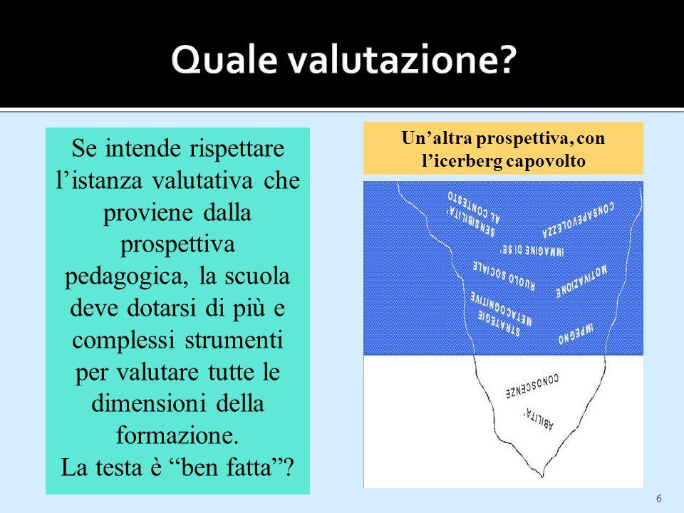 6 Se intende rispettare l'istanza valutativa che proviene dalla prospettiva pedagogica, la scuola deve dotarsi di più e complessi strumenti per valuta