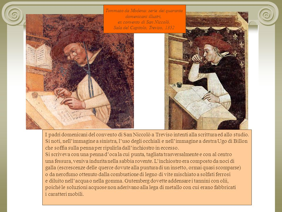 Tommaso da Modena: serie dei quaranta domenicani illustri, ex convento di San Niccolò, Sala del Capitolo, Treviso, 1352 I padri domenicani del convento di San Niccolò a Treviso intenti alla scrittura ed allo studio.