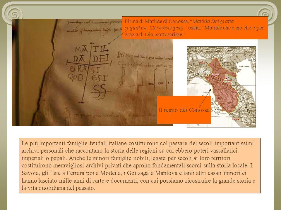 Le più importanti famiglie feudali italiane costituirono col passare dei secoli importantissimi archivi personali che raccontano la storia delle regioni su cui ebbero poteri vassallatici imperiali o papali.