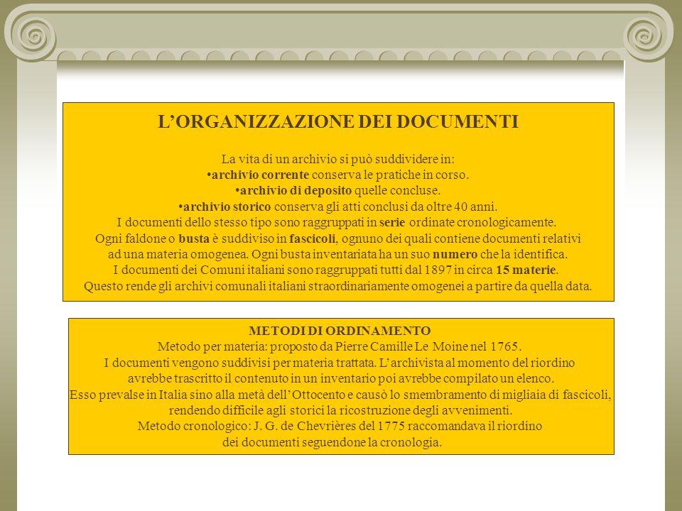 L'ORGANIZZAZIONE DEI DOCUMENTI La vita di un archivio si può suddividere in: archivio corrente conserva le pratiche in corso.