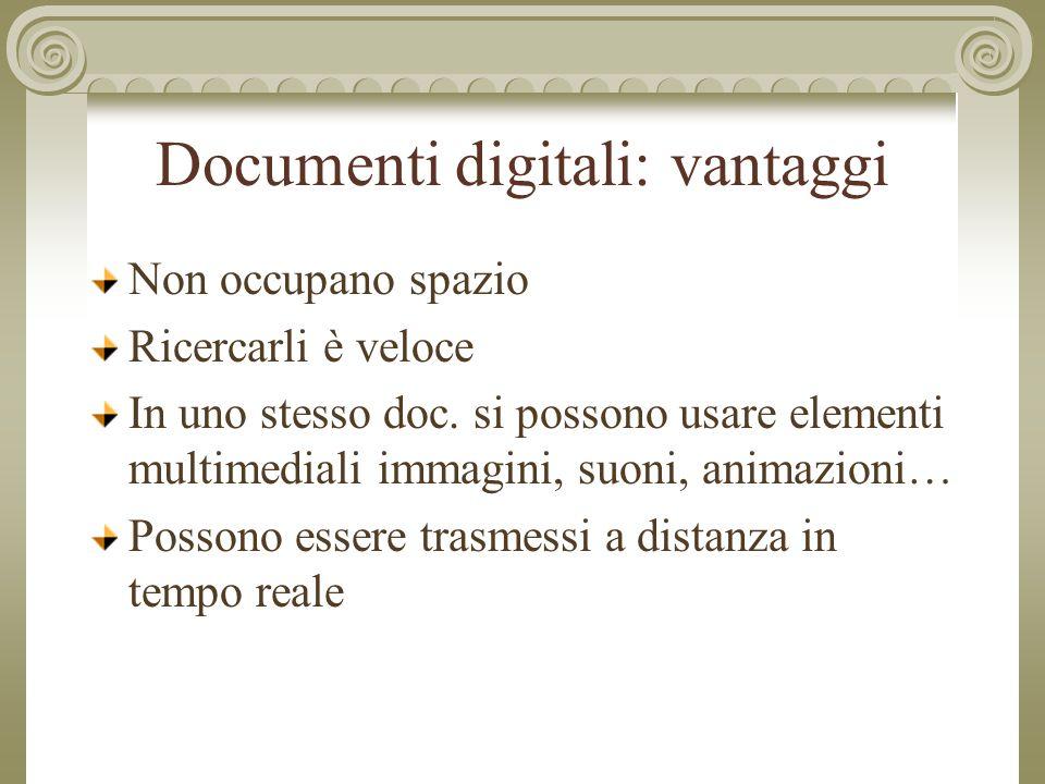 Documenti digitali: vantaggi Non occupano spazio Ricercarli è veloce In uno stesso doc.