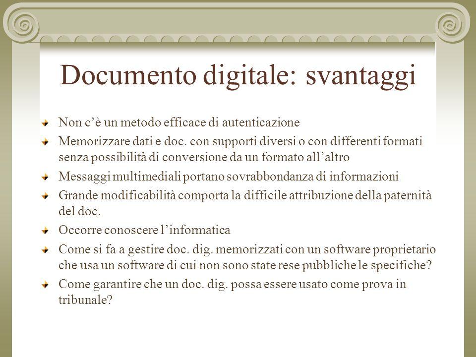 Documento digitale: svantaggi Non c'è un metodo efficace di autenticazione Memorizzare dati e doc.