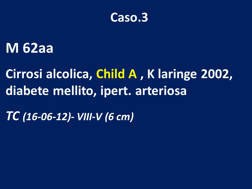 Caso.3 M 62aa Cirrosi alcolica, Child A, K laringe 2002, diabete mellito, ipert. arteriosa TC (16-06-12)- VIII-V (6 cm)