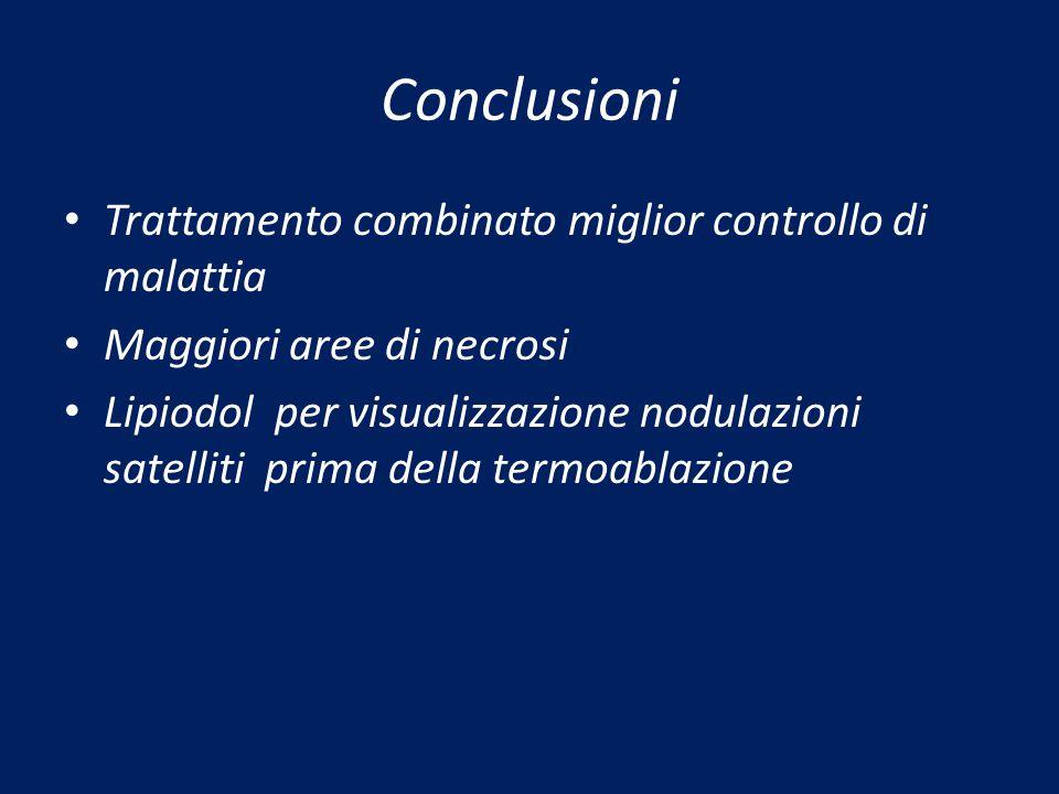 Conclusioni Trattamento combinato miglior controllo di malattia Maggiori aree di necrosi Lipiodol per visualizzazione nodulazioni satelliti prima dell