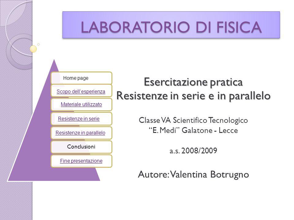 """Esercitazione pratica Resistenze in serie e in parallelo Classe VA Scientifico Tecnologico """"E. Medi"""" Galatone - Lecce a.s. 2008/2009 Autore: Valentina"""