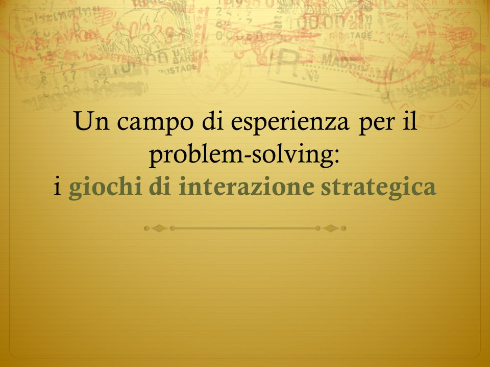 Un campo di esperienza per il problem-solving: i giochi di interazione strategica