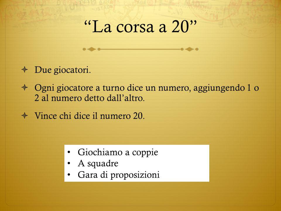 """""""La corsa a 20""""  Due giocatori.  Ogni giocatore a turno dice un numero, aggiungendo 1 o 2 al numero detto dall'altro.  Vince chi dice il numero 20."""