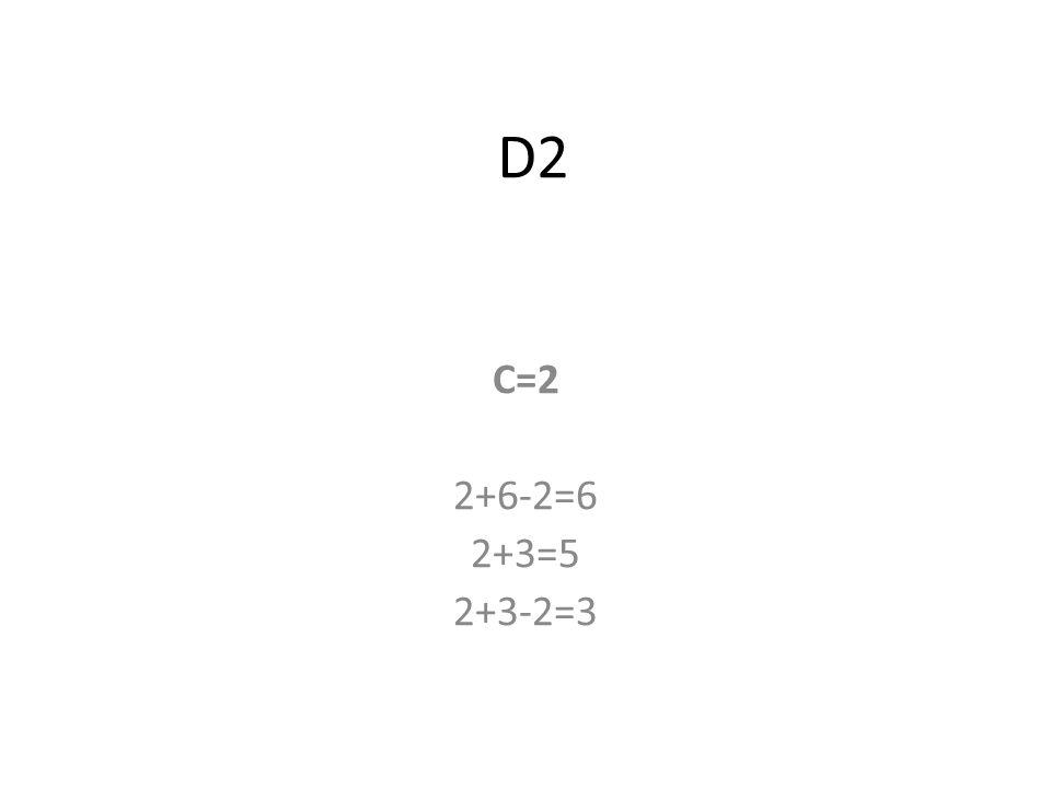 D2 C=2 2+6-2=6 2+3=5 2+3-2=3