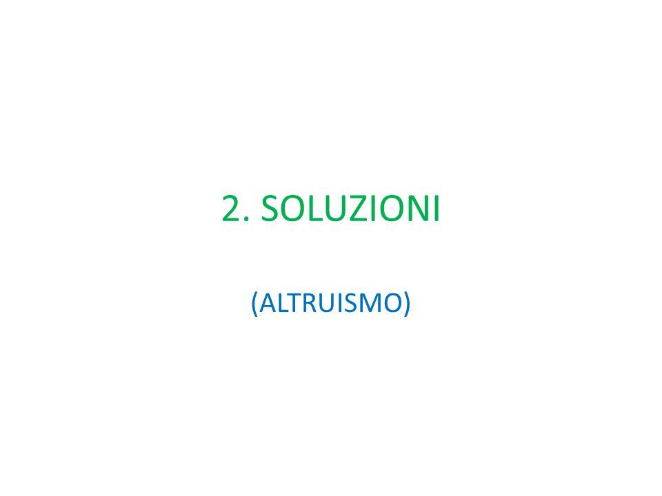 2. SOLUZIONI (ALTRUISMO)