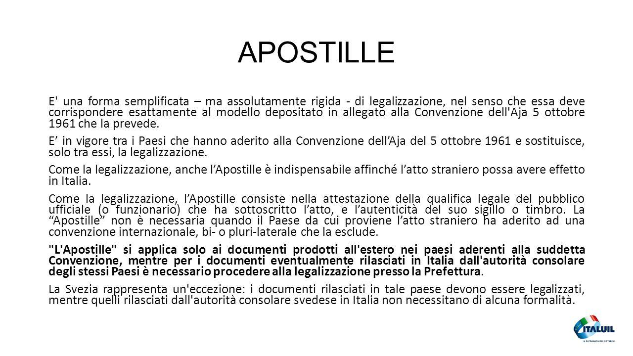 APOSTILLE E una forma semplificata – ma assolutamente rigida - di legalizzazione, nel senso che essa deve corrispondere esattamente al modello depositato in allegato alla Convenzione dell Aja 5 ottobre 1961 che la prevede.
