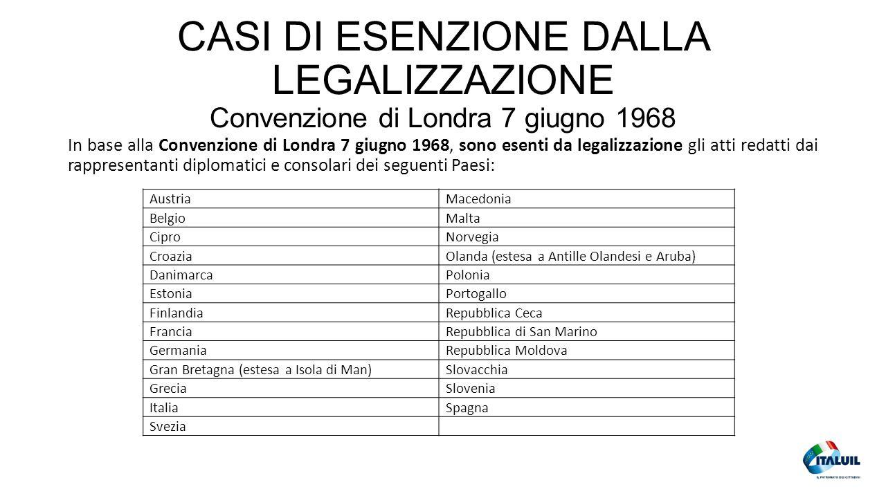 CASI DI ESENZIONE DALLA LEGALIZZAZIONE Convenzione di Londra 7 giugno 1968 In base alla Convenzione di Londra 7 giugno 1968, sono esenti da legalizzaz