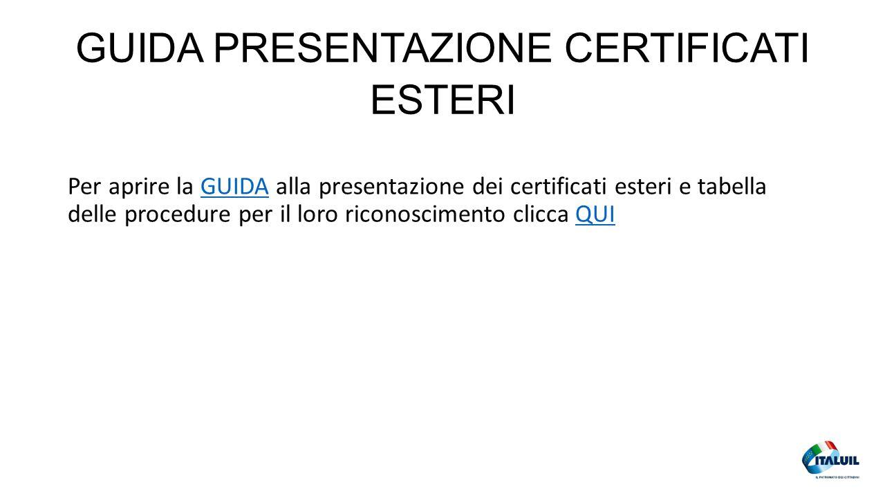 GUIDA PRESENTAZIONE CERTIFICATI ESTERI Per aprire la GUIDA alla presentazione dei certificati esteri e tabella delle procedure per il loro riconoscimento clicca QUIGUIDAQUI