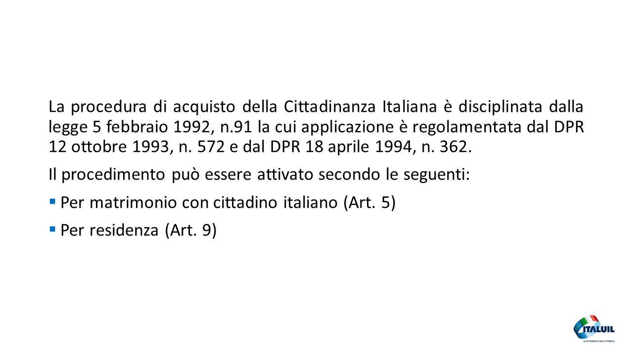 La procedura di acquisto della Cittadinanza Italiana è disciplinata dalla legge 5 febbraio 1992, n.91 la cui applicazione è regolamentata dal DPR 12 o
