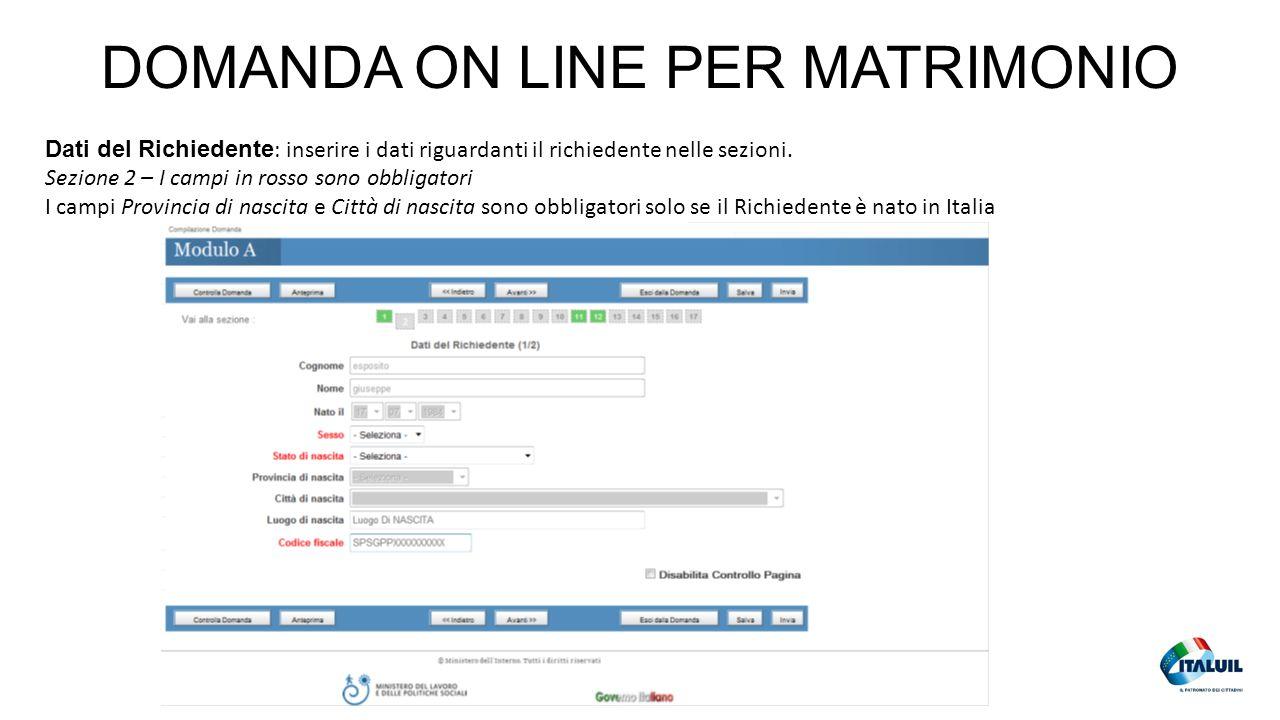 DOMANDA ON LINE PER MATRIMONIO 23 Dati del Richiedente : inserire i dati riguardanti il richiedente nelle sezioni. Sezione 2 – I campi in rosso sono o