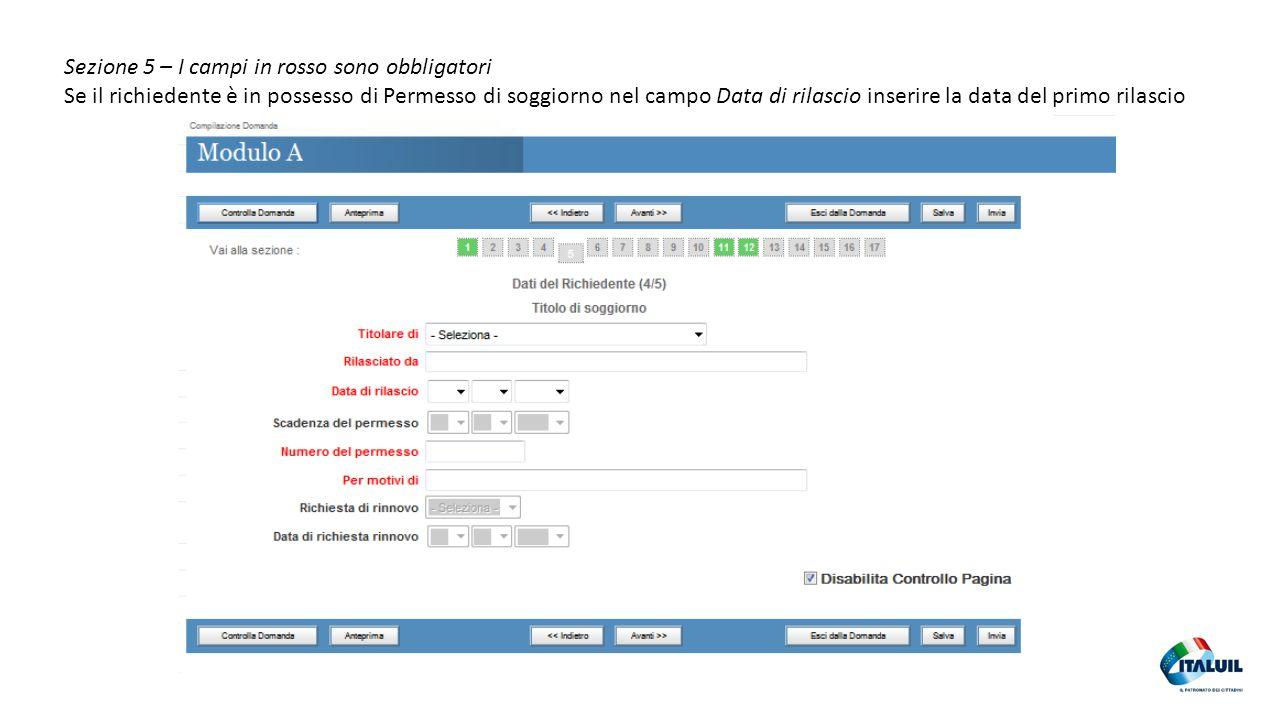 26 Sezione 5 – I campi in rosso sono obbligatori Se il richiedente è in possesso di Permesso di soggiorno nel campo Data di rilascio inserire la data
